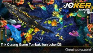 Trik Curang Game Tembak Ikan Joker123
