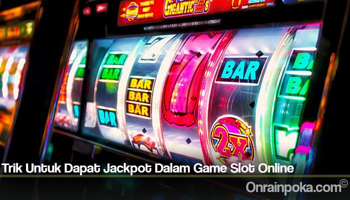 Trik Untuk Dapat Jackpot Dalam Game Slot Online