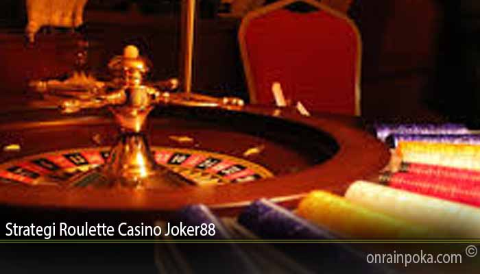 Strategi Roulette Casino Joker88