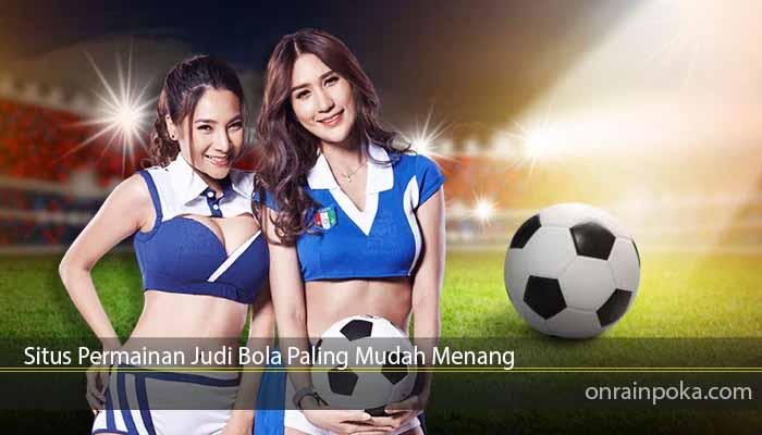 Situs Permainan Judi Bola Paling Mudah Menang