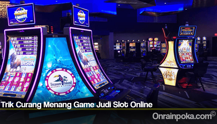 Trik Curang Menang Game Judi Slot Online