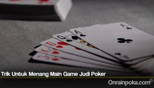 Trik Untuk Menang Main Game Judi Poker