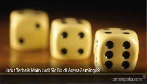 Jurus Terbaik Main Judi Sic Bo di ArenaGaming88