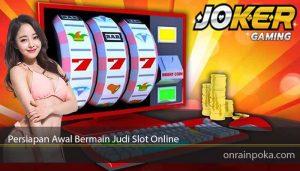 Persiapan Awal Bermain Judi Slot Online